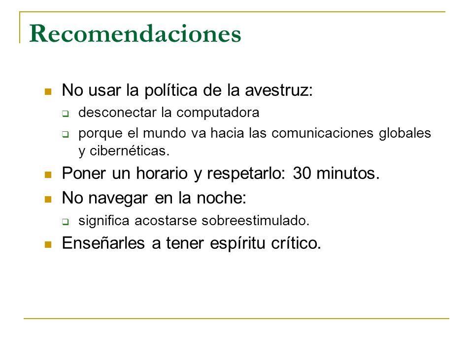 Recomendaciones No usar la política de la avestruz: desconectar la computadora porque el mundo va hacia las comunicaciones globales y cibernéticas. Po