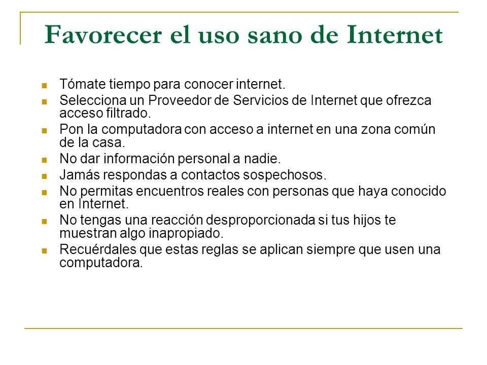 Favorecer el uso sano de Internet Tómate tiempo para conocer internet. Selecciona un Proveedor de Servicios de Internet que ofrezca acceso filtrado. P
