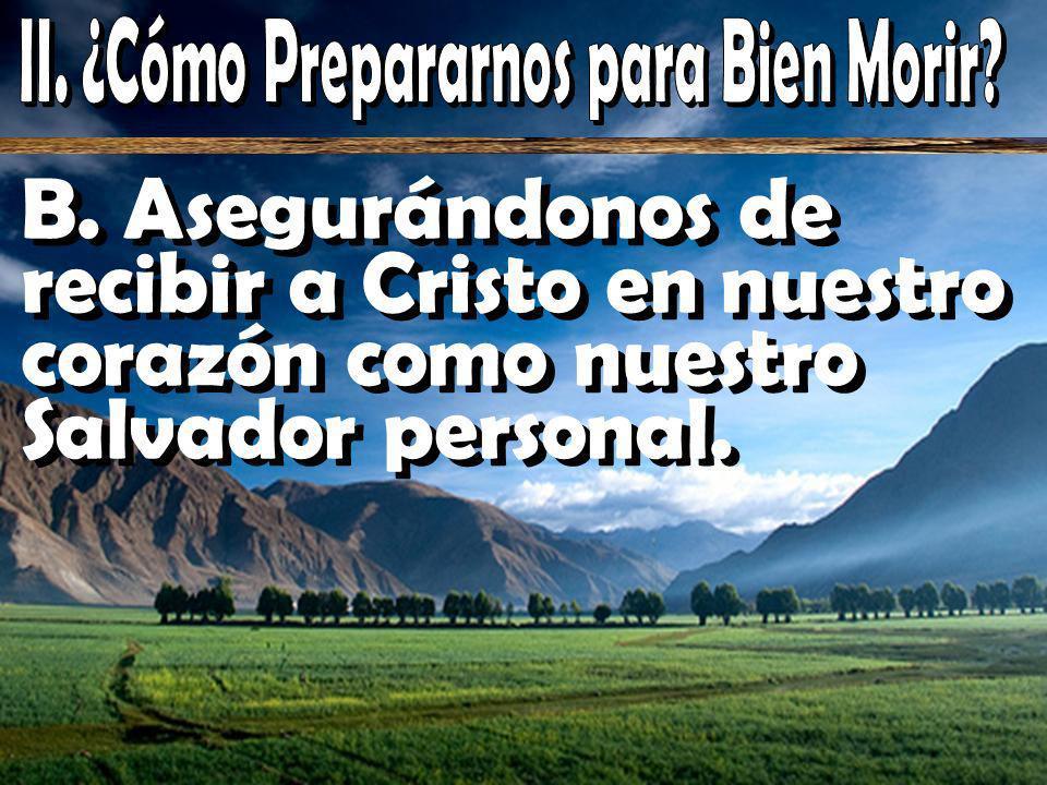 B. Asegurándonos de recibir a Cristo en nuestro corazón como nuestro Salvador personal.