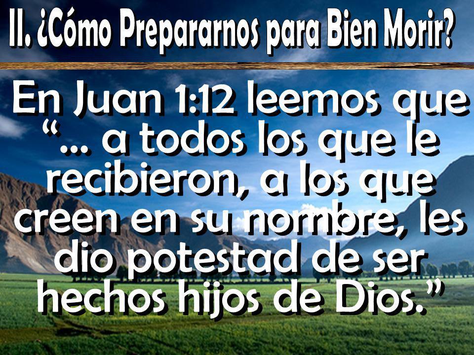 En Juan 1:12 leemos que … a todos los que le recibieron, a los que creen en su nombre, les dio potestad de ser hechos hijos de Dios.