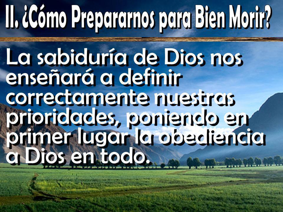 La sabiduría de Dios nos enseñará a definir correctamente nuestras prioridades, poniendo en primer lugar la obediencia a Dios en todo.