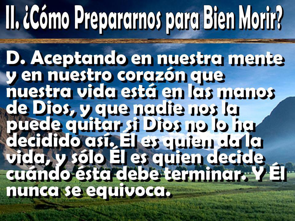 D. Aceptando en nuestra mente y en nuestro corazón que nuestra vida está en las manos de Dios, y que nadie nos la puede quitar si Dios no lo ha decidi