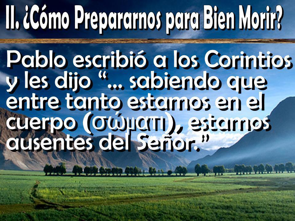 Pablo escribió a los Corintios y les dijo … sabiendo que entre tanto estamos en el cuerpo ( σώ μ ατι ), estamos ausentes del Señor.