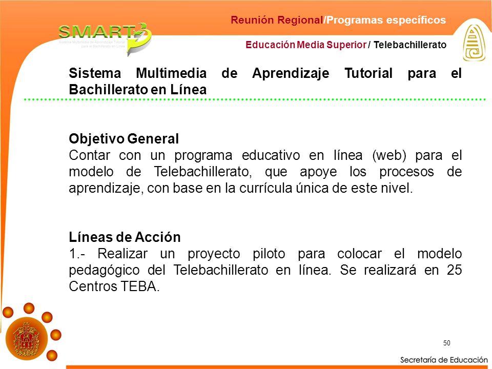 50 Educación Media Superior / Telebachillerato Reunión Regional/Programas específicos Sistema Multimedia de Aprendizaje Tutorial para el Bachillerato