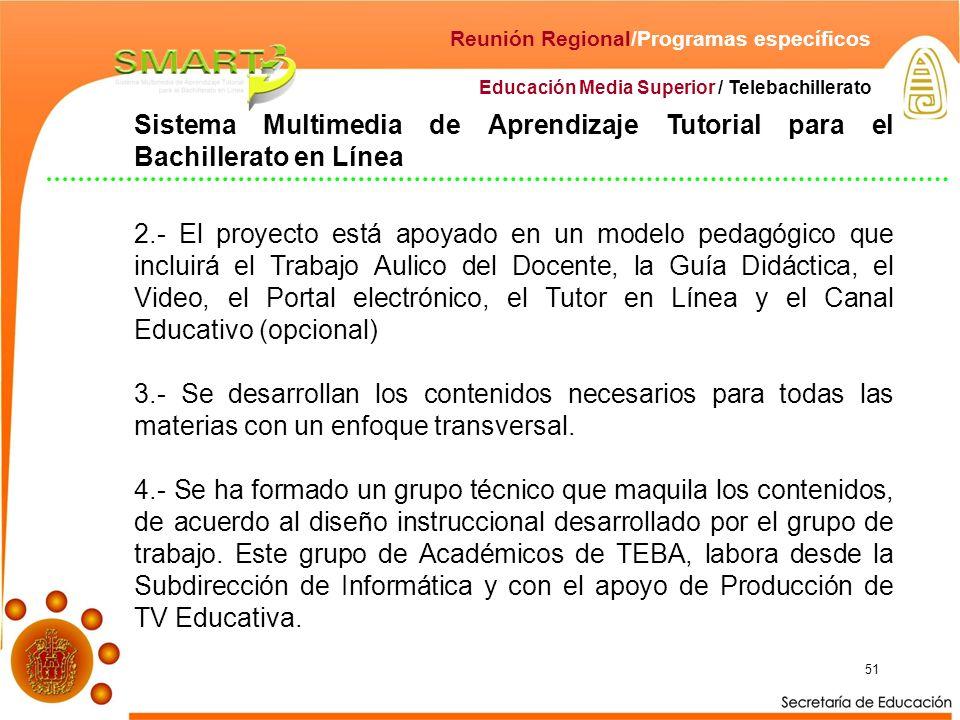 51 Educación Media Superior / Telebachillerato Reunión Regional/Programas específicos Sistema Multimedia de Aprendizaje Tutorial para el Bachillerato