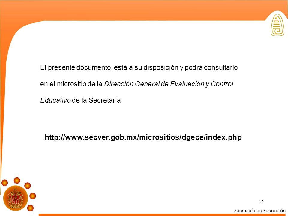58 El presente documento, está a su disposición y podrá consultarlo en el micrositio de la Dirección General de Evaluación y Control Educativo de la Secretaría http://www.secver.gob.mx/micrositios/dgece/index.php