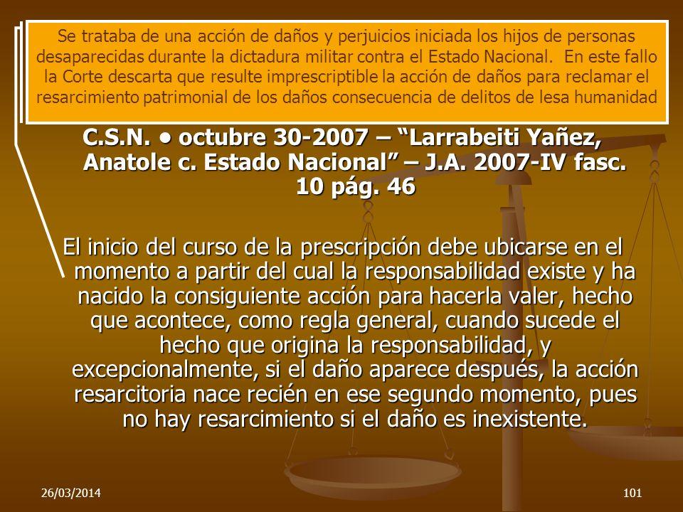 26/03/2014101 C.S.N. octubre 30-2007 – Larrabeiti Yañez, Anatole c. Estado Nacional – J.A. 2007-IV fasc. 10 pág. 46 El inicio del curso de la prescrip