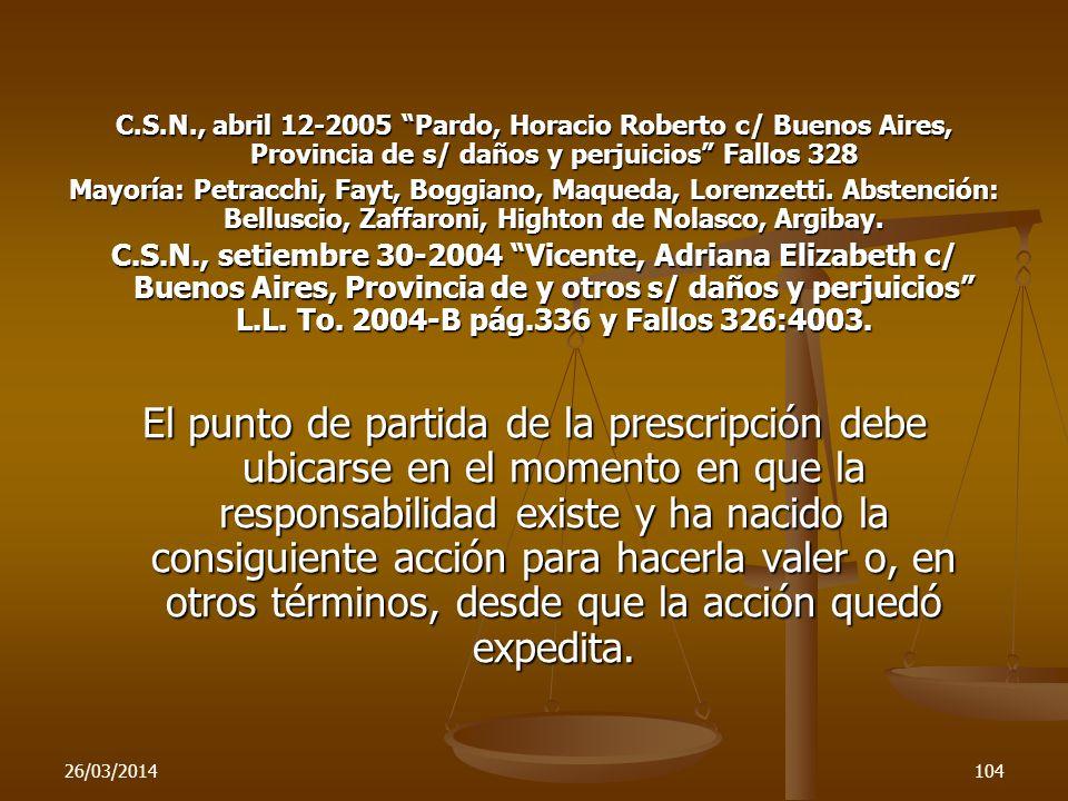 26/03/2014104 C.S.N., abril 12-2005 Pardo, Horacio Roberto c/ Buenos Aires, Provincia de s/ daños y perjuicios Fallos 328 Mayoría: Petracchi, Fayt, Bo