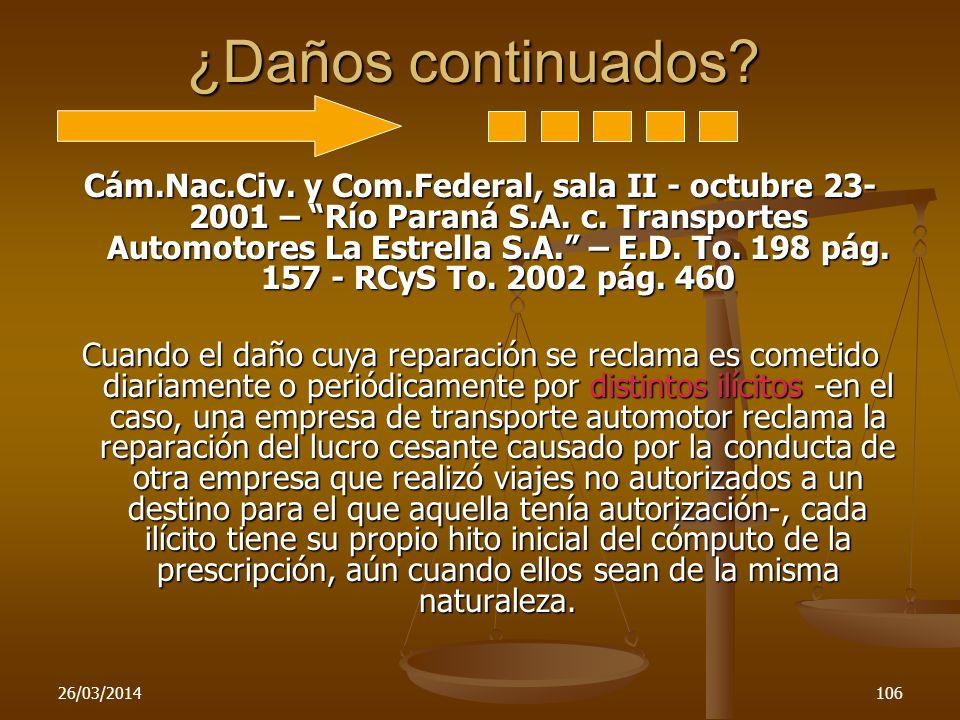 26/03/2014106 ¿Daños continuados? Cám.Nac.Civ. y Com.Federal, sala II - octubre 23- 2001 – Río Paraná S.A. c. Transportes Automotores La Estrella S.A.