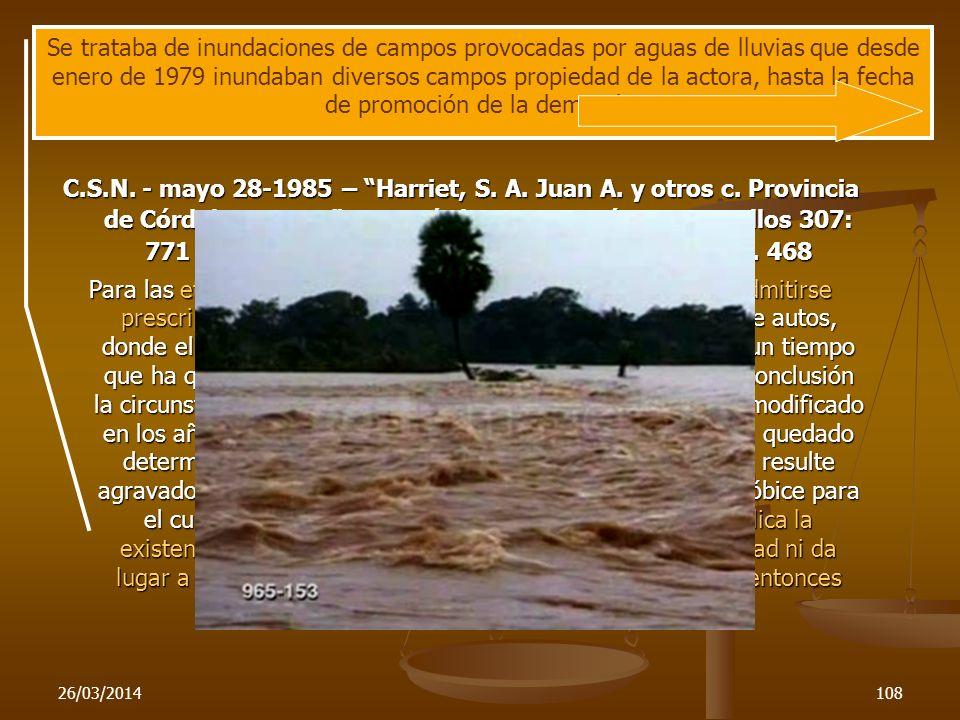 26/03/2014108 ¿Daños continuados? C.S.N. - mayo 28-1985 – Harriet, S. A. Juan A. y otros c. Provincia de Córdoba y otras - L.L.Córd. To. 1986 pág. 514