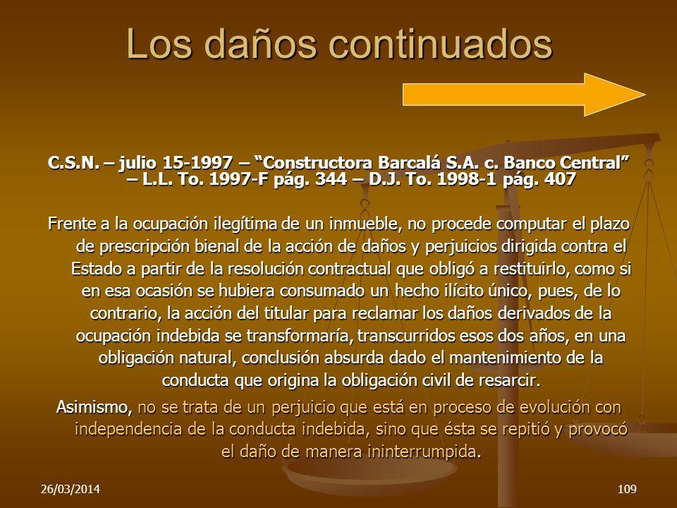 26/03/2014109 Los daños continuados C.S.N. – julio 15-1997 – Constructora Barcalá S.A. c. Banco Central – L.L. To. 1997-F pág. 344 – D.J. To. 1998-1 p