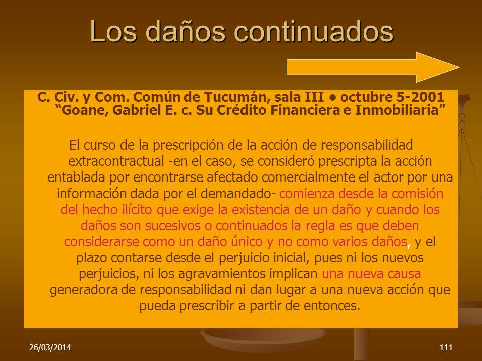 26/03/2014111 Los daños continuados C. Civ. y Com. Común de Tucumán, sala III octubre 5-2001 Goane, Gabriel E. c. Su Crédito Financiera e Inmobiliaria