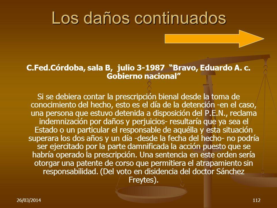 26/03/2014112 Los daños continuados C.Fed.Córdoba, sala B, julio 3-1987 Bravo, Eduardo A. c. Gobierno nacional Si se debiera contar la prescripción bi