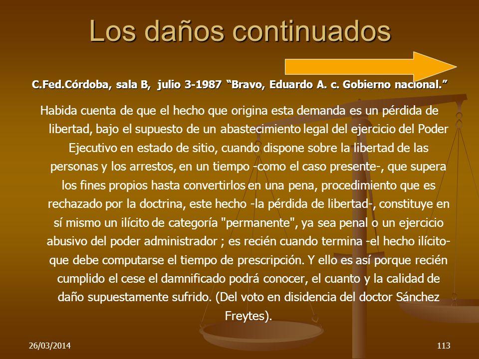 26/03/2014113 Los daños continuados C.Fed.Córdoba, sala B, julio 3-1987 Bravo, Eduardo A. c. Gobierno nacional. Habida cuenta de que el hecho que orig