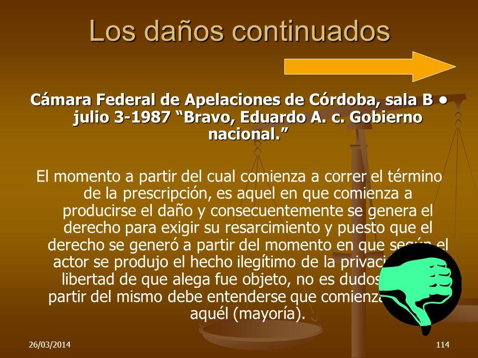26/03/2014114 Los daños continuados Cámara Federal de Apelaciones de Córdoba, sala B julio 3-1987 Bravo, Eduardo A. c. Gobierno nacional. El momento a