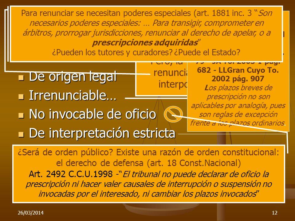 26/03/201412 Caracteres De origen legal De origen legal Irrenunciable… Irrenunciable… No invocable de oficio No invocable de oficio De interpretación