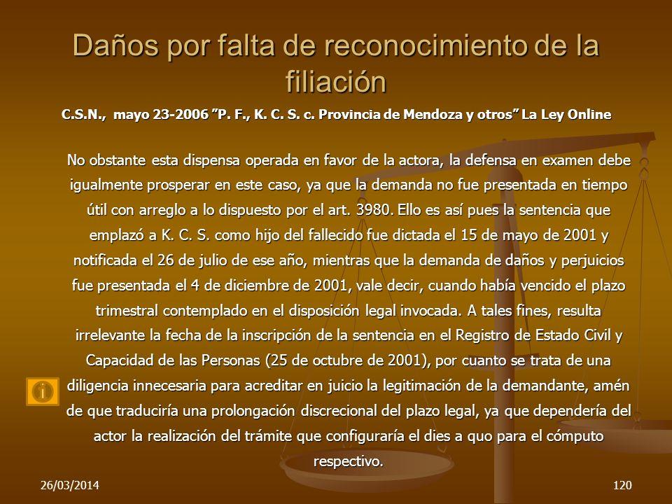 26/03/2014120 Daños por falta de reconocimiento de la filiación C.S.N., mayo 23-2006 P. F., K. C. S. c. Provincia de Mendoza y otros La Ley Online No