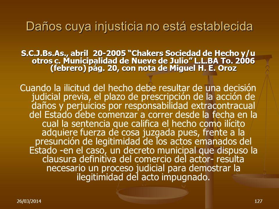 26/03/2014127 Daños cuya injusticia no está establecida S.C.J.Bs.As., abril 20-2005 Chakers Sociedad de Hecho y/u otros c. Municipalidad de Nueve de J