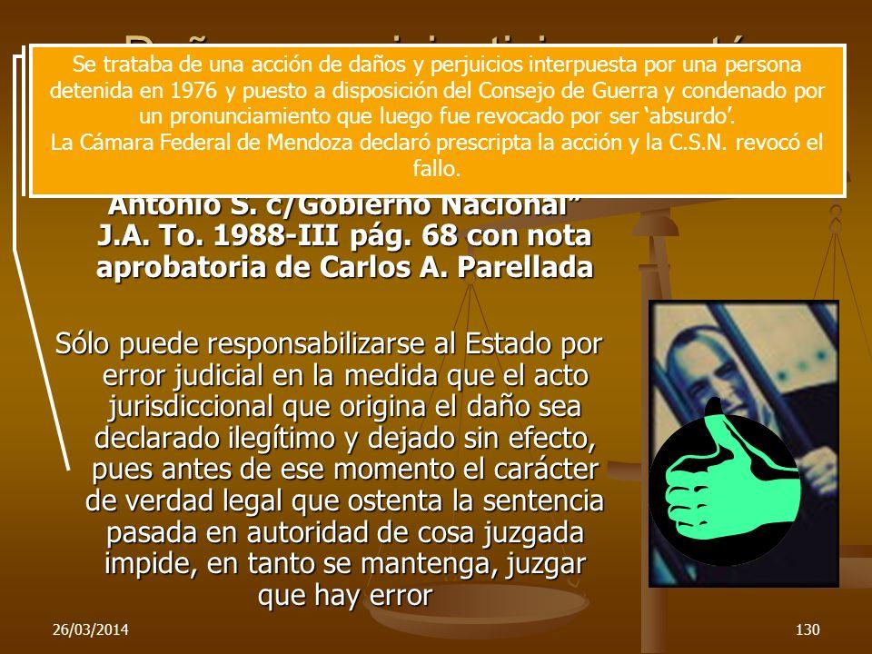 26/03/2014130 Daños cuya injusticia no está establecida C.S.N. – junio 16/1988 – Vignoni Antonio S. c/Gobierno Nacional J.A. To. 1988-III pág. 68 con