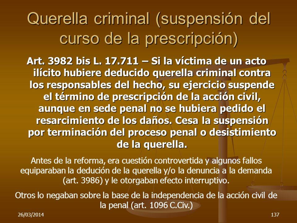 26/03/2014137 Querella criminal (suspensión del curso de la prescripción) Art. 3982 bis L. 17.711 – Si la víctima de un acto ilícito hubiere deducido