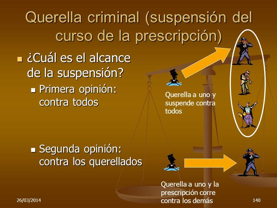 26/03/2014140 Querella criminal (suspensión del curso de la prescripción) ¿Cuál es el alcance de la suspensión? ¿Cuál es el alcance de la suspensión?