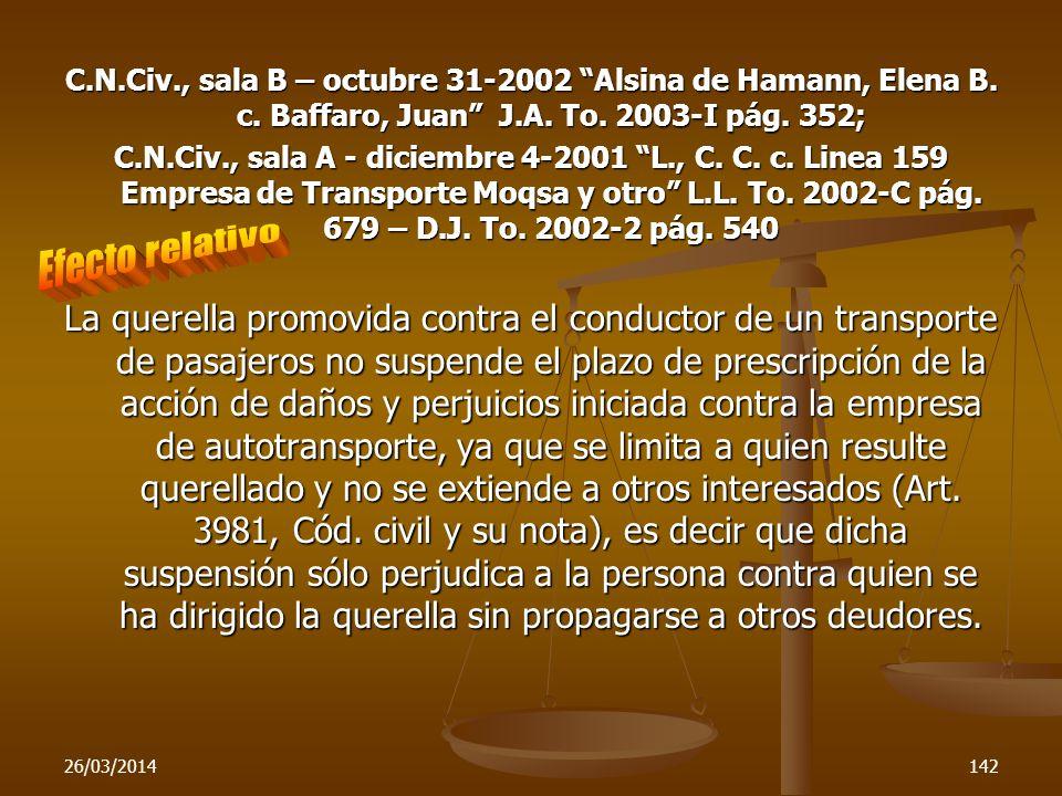 26/03/2014142 C.N.Civ., sala B – octubre 31-2002 Alsina de Hamann, Elena B. c. Baffaro, Juan J.A. To. 2003-I pág. 352; C.N.Civ., sala A - diciembre 4-