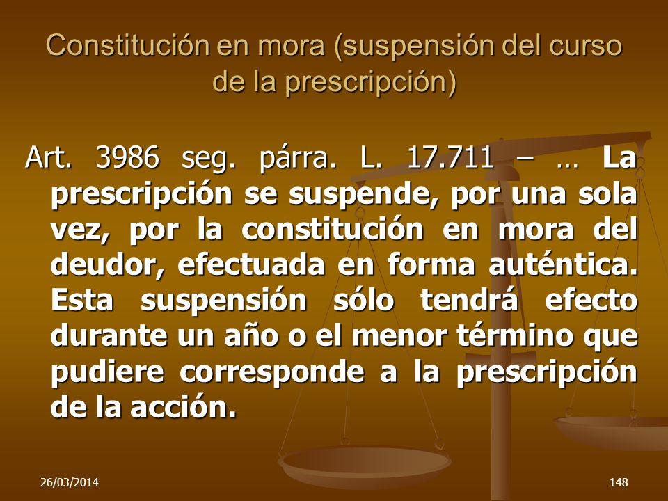 26/03/2014148 Constitución en mora (suspensión del curso de la prescripción) Art. 3986 seg. párra. L. 17.711 – … La prescripción se suspende, por una