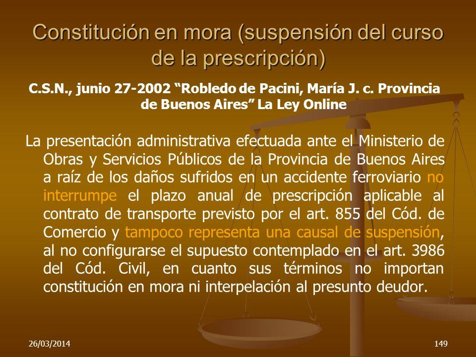 26/03/2014149 Constitución en mora (suspensión del curso de la prescripción) C.S.N., junio 27-2002 Robledo de Pacini, María J. c. Provincia de Buenos