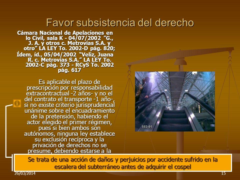 26/03/201415 Favor subsistencia del derecho Cámara Nacional de Apelaciones en lo Civil, sala K - 04/07/2002 G., J. A. y otros c. Metrovías S.A. y otro
