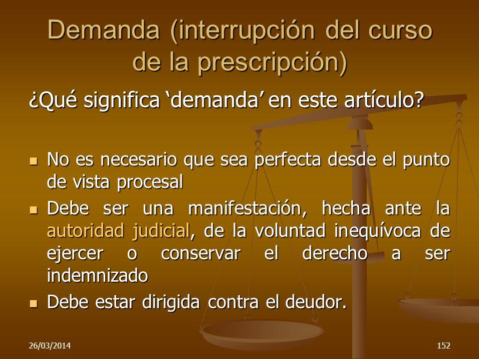 26/03/2014152 Demanda (interrupción del curso de la prescripción) ¿Qué significa demanda en este artículo? No es necesario que sea perfecta desde el p