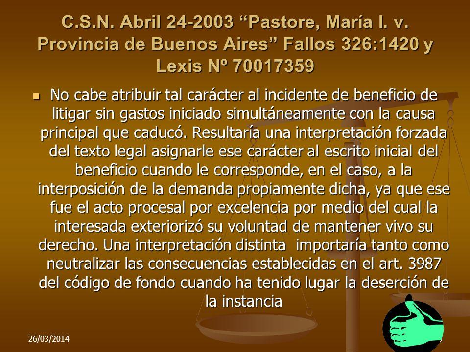 C.S.N. Abril 24-2003 Pastore, María I. v. Provincia de Buenos Aires Fallos 326:1420 y Lexis Nº 70017359 No cabe atribuir tal carácter al incidente de