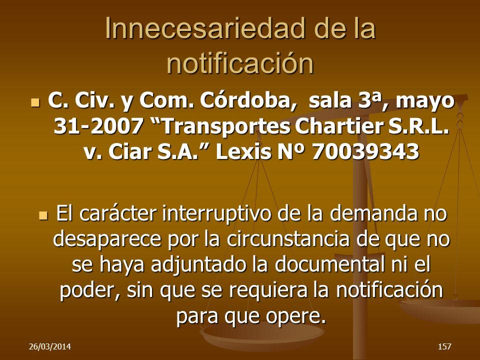 Innecesariedad de la notificación C. Civ. y Com. Córdoba, sala 3ª, mayo 31-2007 Transportes Chartier S.R.L. v. Ciar S.A. Lexis Nº 70039343 C. Civ. y C