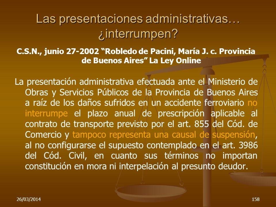 26/03/2014158 Las presentaciones administrativas… ¿interrumpen? C.S.N., junio 27-2002 Robledo de Pacini, María J. c. Provincia de Buenos Aires La Ley