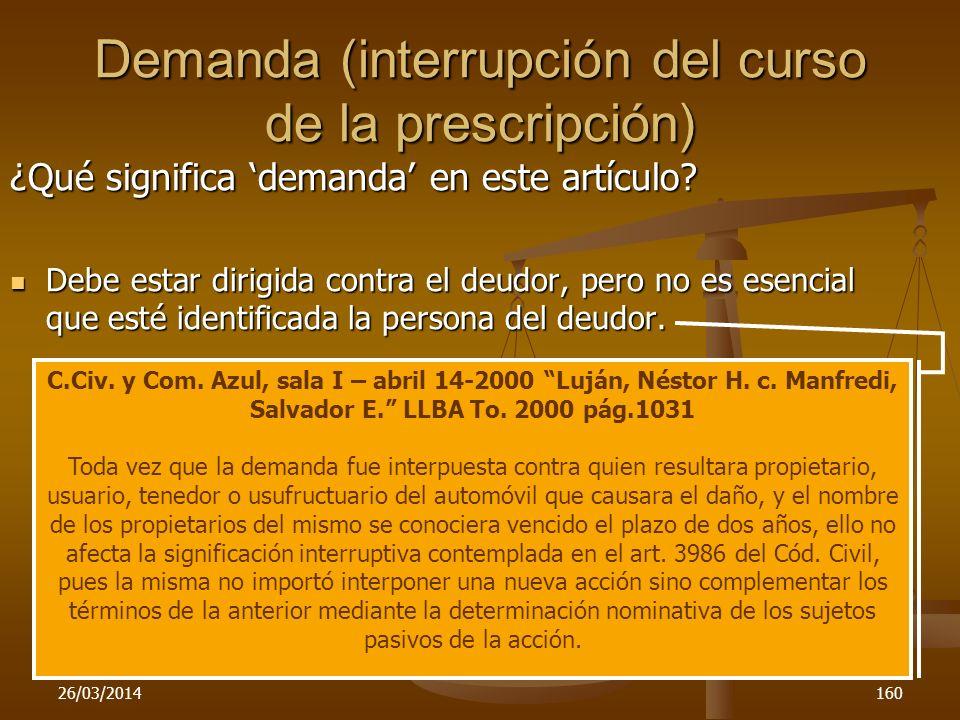 26/03/2014160 Demanda (interrupción del curso de la prescripción) ¿Qué significa demanda en este artículo? Debe estar dirigida contra el deudor, pero