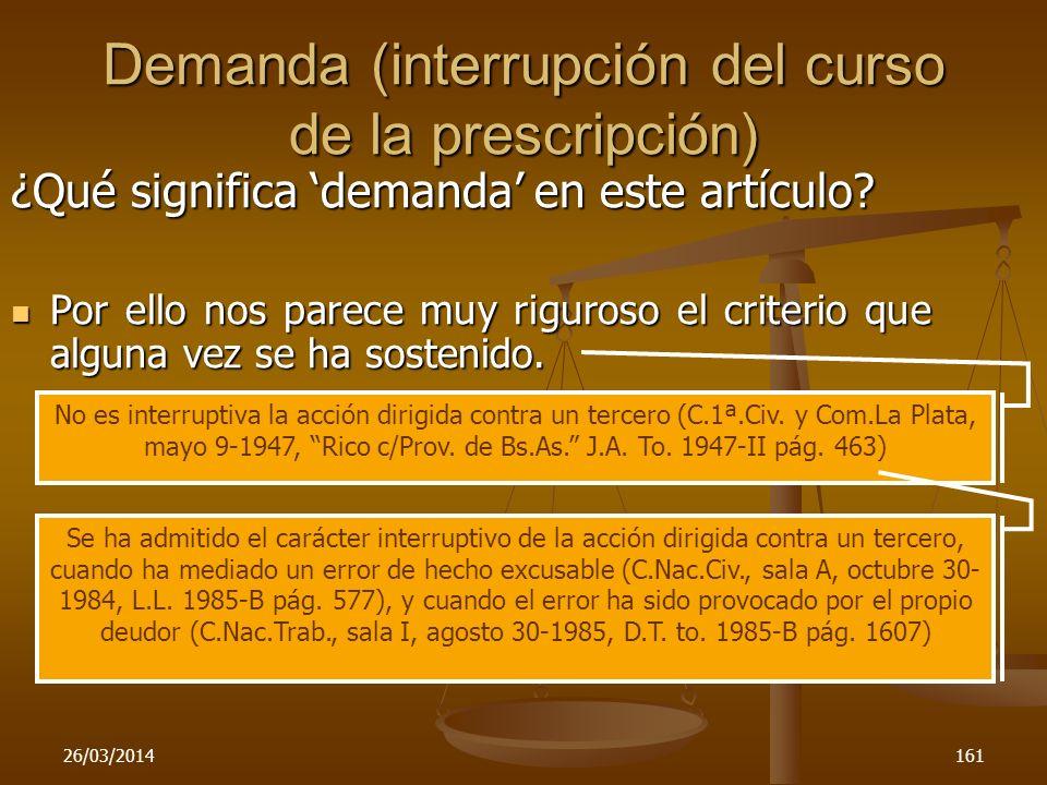 26/03/2014161 Demanda (interrupción del curso de la prescripción) ¿Qué significa demanda en este artículo? Por ello nos parece muy riguroso el criteri