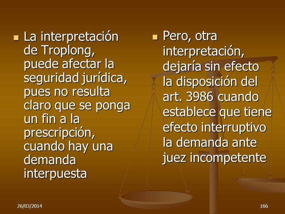 26/03/2014166 La interpretación de Troplong, puede afectar la seguridad jurídica, pues no resulta claro que se ponga un fin a la prescripción, cuando