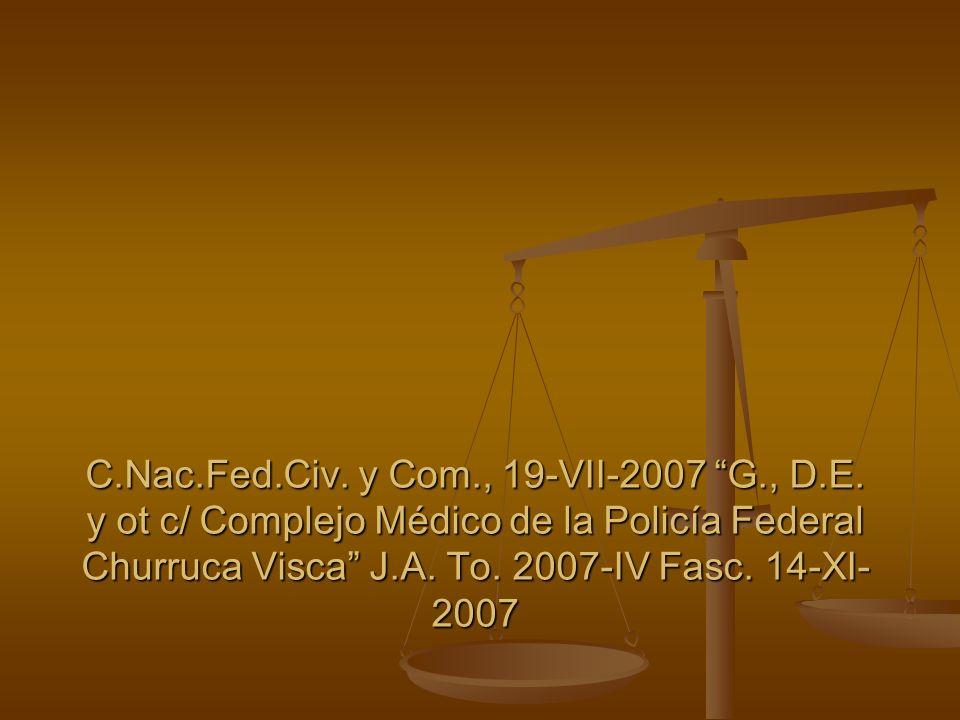 C.Nac.Fed.Civ. y Com., 19-VII-2007 G., D.E. y ot c/ Complejo Médico de la Policía Federal Churruca Visca J.A. To. 2007-IV Fasc. 14-XI- 2007
