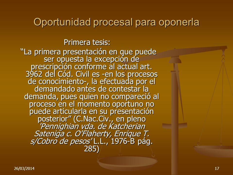 26/03/201417 Oportunidad procesal para oponerla Primera tesis: La primera presentación en que puede ser opuesta la excepción de prescripción conforme