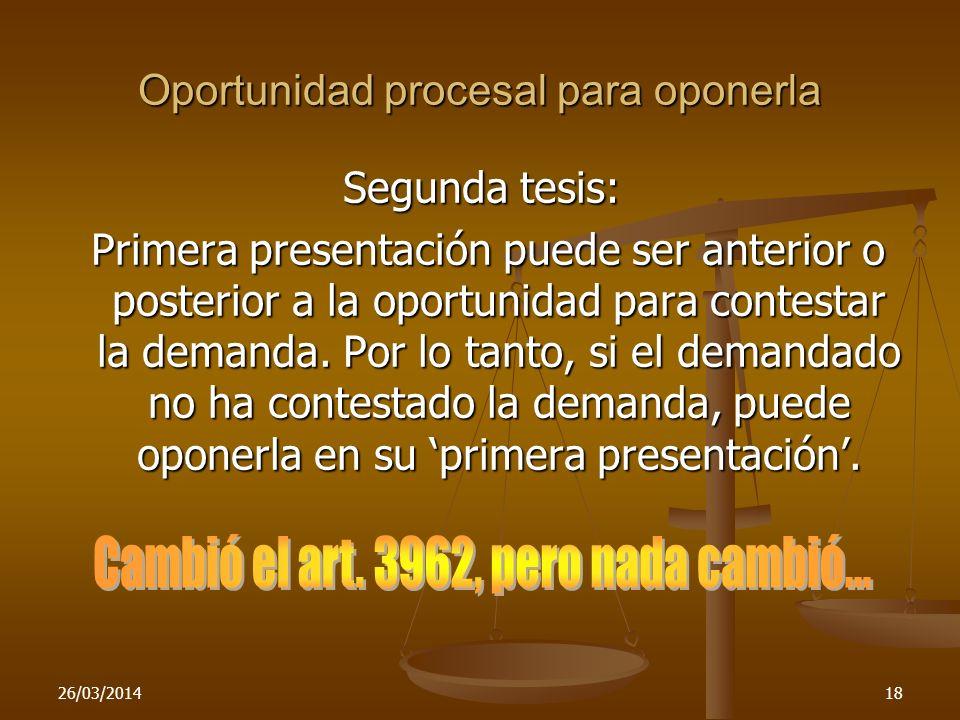 26/03/201418 Oportunidad procesal para oponerla Segunda tesis: Primera presentación puede ser anterior o posterior a la oportunidad para contestar la