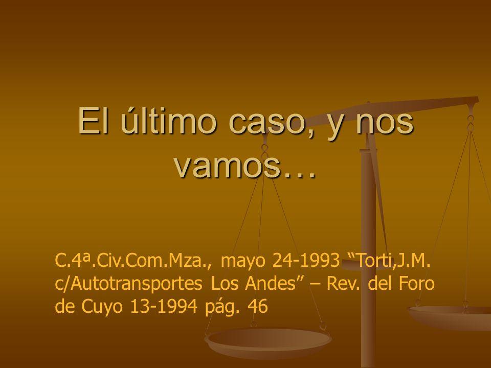 El último caso, y nos vamos… C.4ª.Civ.Com.Mza., mayo 24-1993 Torti,J.M. c/Autotransportes Los Andes – Rev. del Foro de Cuyo 13-1994 pág. 46