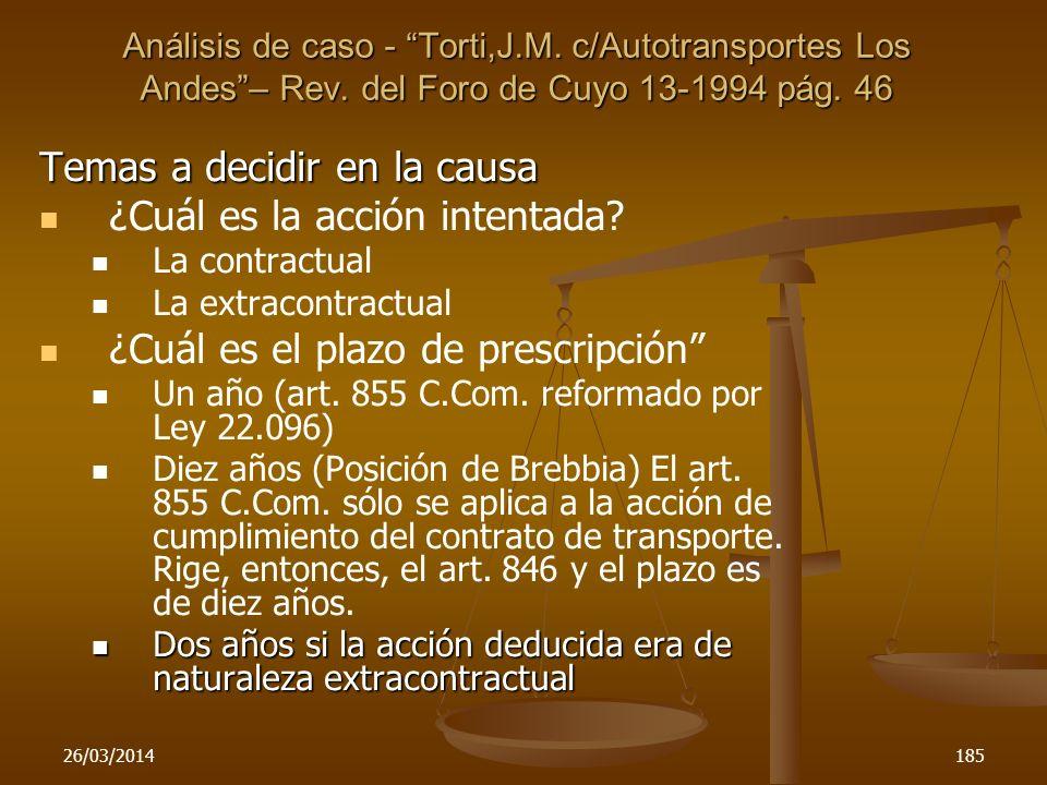 26/03/2014185 Temas a decidir en la causa ¿Cuál es la acción intentada? La contractual La extracontractual ¿Cuál es el plazo de prescripción Un año (a