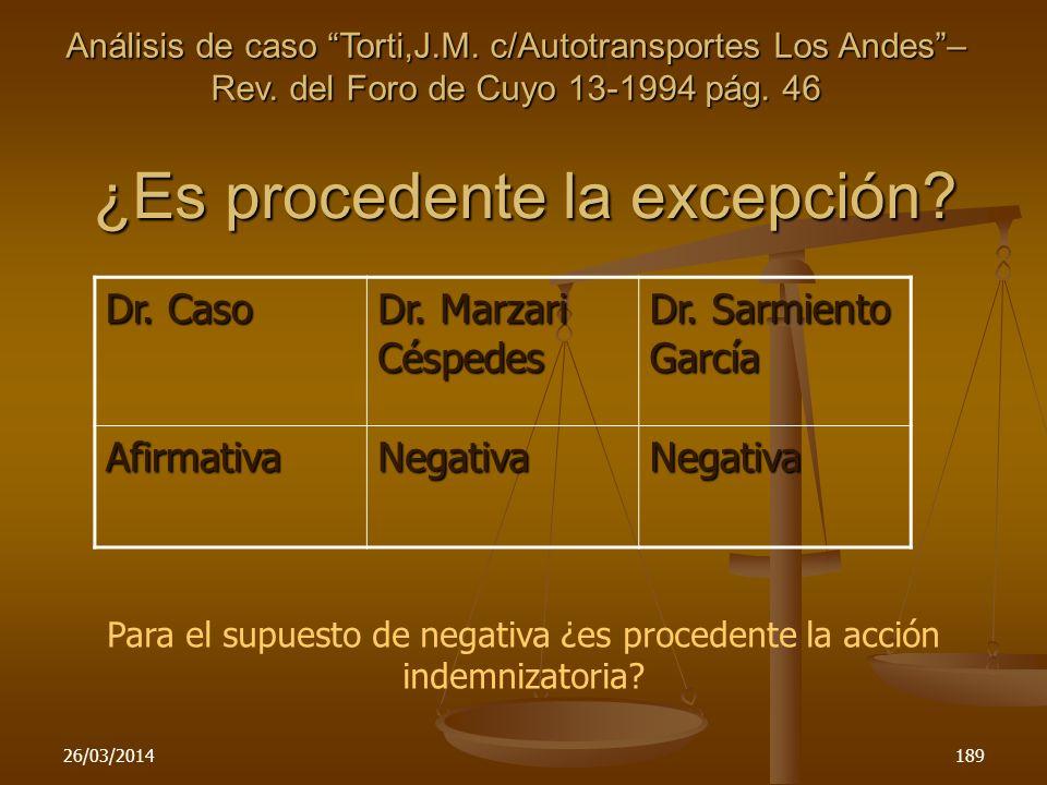26/03/2014189 ¿Es procedente la excepción? Dr. Caso Dr. Marzari Céspedes Dr. Sarmiento García AfirmativaNegativaNegativa Para el supuesto de negativa