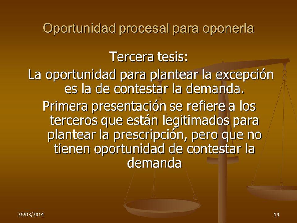 26/03/201419 Oportunidad procesal para oponerla Tercera tesis: La oportunidad para plantear la excepción es la de contestar la demanda. La oportunidad