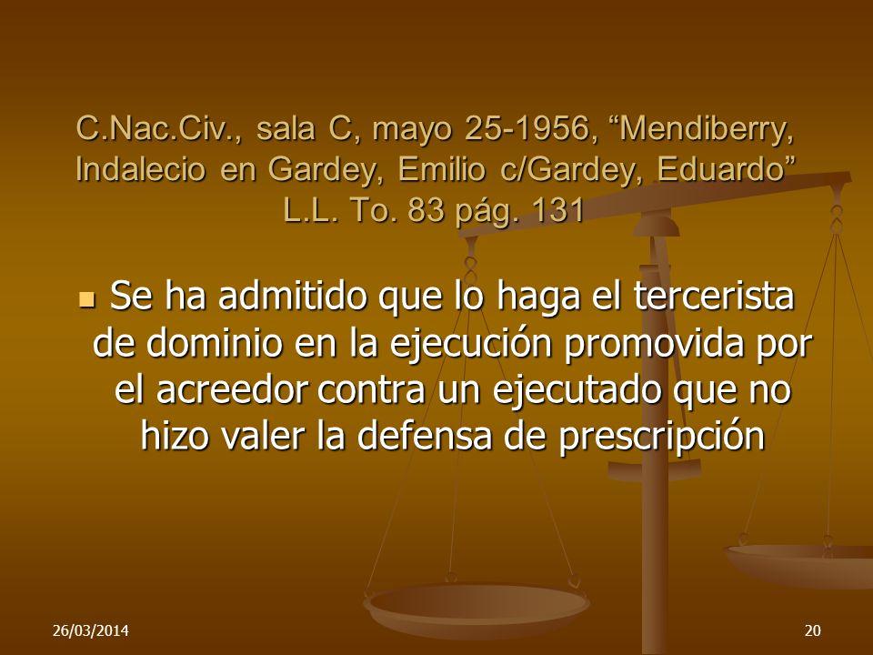 C.Nac.Civ., sala C, mayo 25-1956, Mendiberry, Indalecio en Gardey, Emilio c/Gardey, Eduardo L.L. To. 83 pág. 131 Se ha admitido que lo haga el terceri