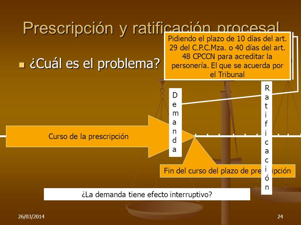 26/03/201424 Prescripción y ratificación procesal Pidiendo el plazo de 10 días del art. 29 del C.P.C.Mza. o 40 días del art. 48 CPCCN para acreditar l