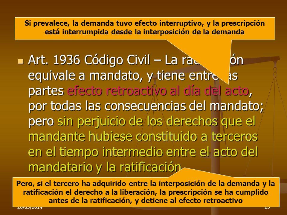 26/03/201425 Art. 1936 Código Civil – La ratificación equivale a mandato, y tiene entre las partes efecto retroactivo al día del acto, por todas las c