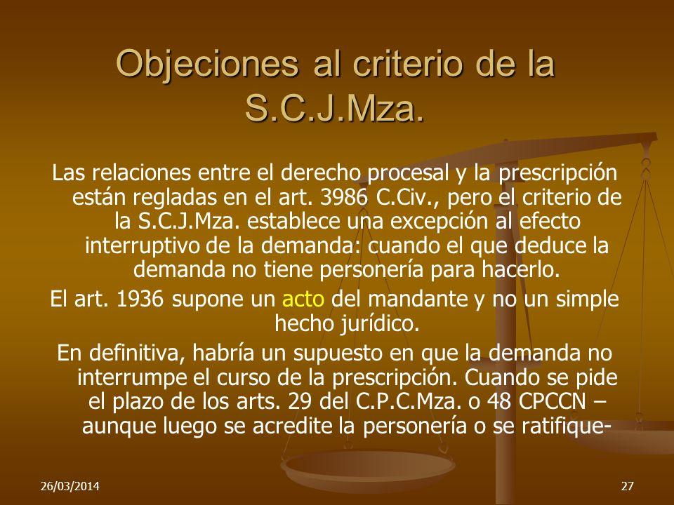 26/03/201427 Objeciones al criterio de la S.C.J.Mza. Las relaciones entre el derecho procesal y la prescripción están regladas en el art. 3986 C.Civ.,