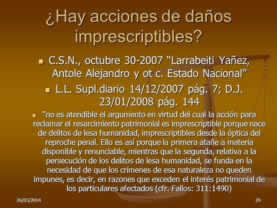 ¿Hay acciones de daños imprescriptibles? 26/03/201429 C.S.N., octubre 30-2007 Larrabeiti Yañez, Antole Alejandro y ot c. Estado Nacional C.S.N., octub
