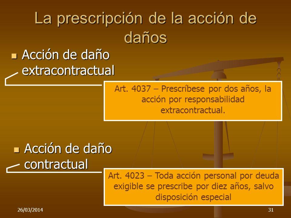 26/03/201431 La prescripción de la acción de daños Acción de daño contractual Acción de daño contractual Acción de daño extracontractual Acción de dañ