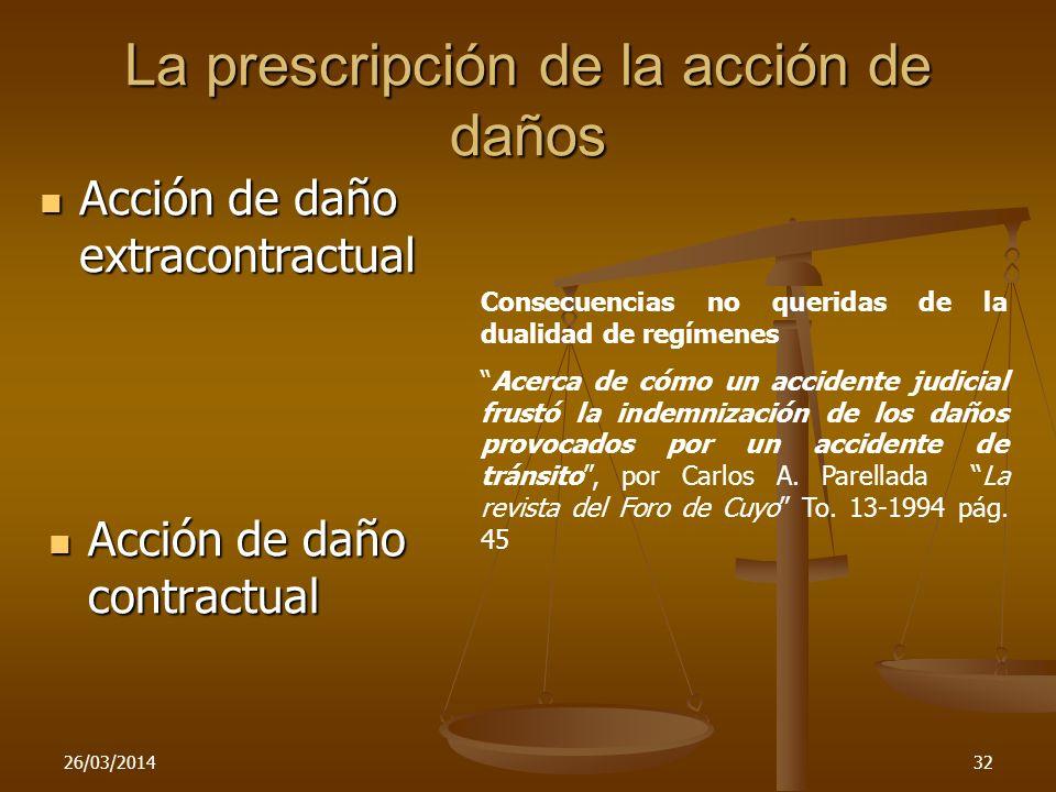 26/03/201432 La prescripción de la acción de daños Acción de daño contractual Acción de daño contractual Acción de daño extracontractual Acción de dañ